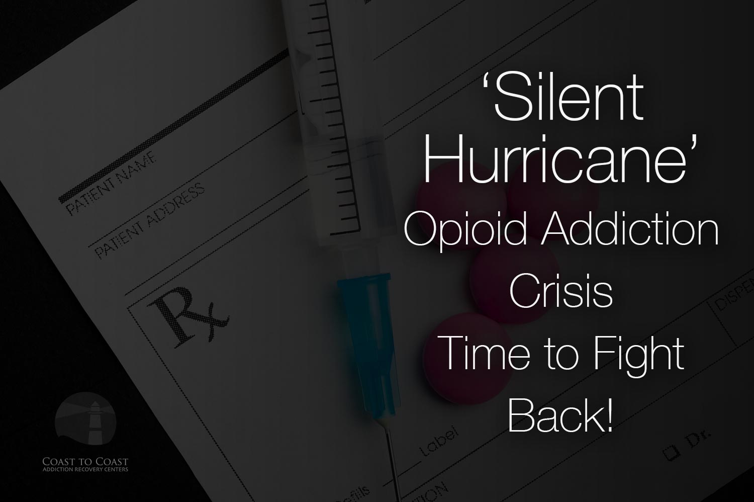Opioid Addiction Crisis - Silent Hurricane - Coast to Coast Recovery Centers