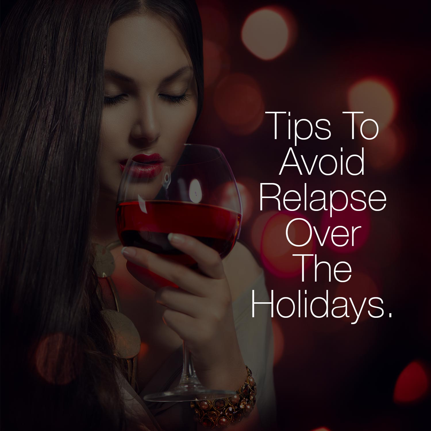 Tips to avoid drug or alcohol relapse during the holidays